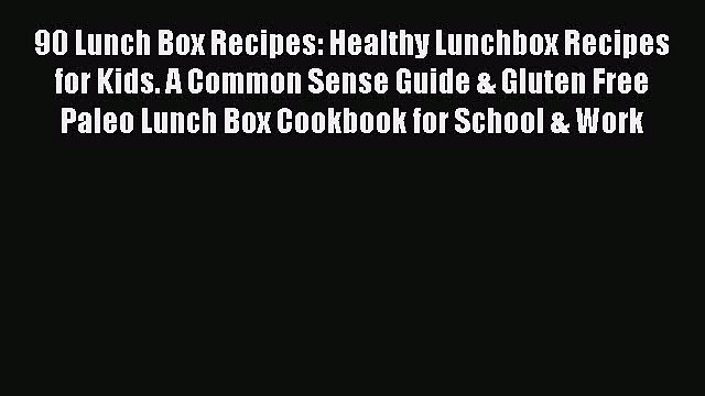 PDF 90 Lunch Box Recipes: Healthy Lunchbox Recipes for Kids. A Common Sense Guide & Gluten