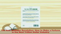Download  The New Wellness Revolution How to Make a Fortune in the Next Trillion Dollar Industry PDF Free