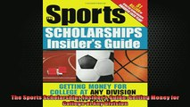 READ book  The Sports Scholarships Insiders Guide Getting Money for College at Any Division READ ONLINE