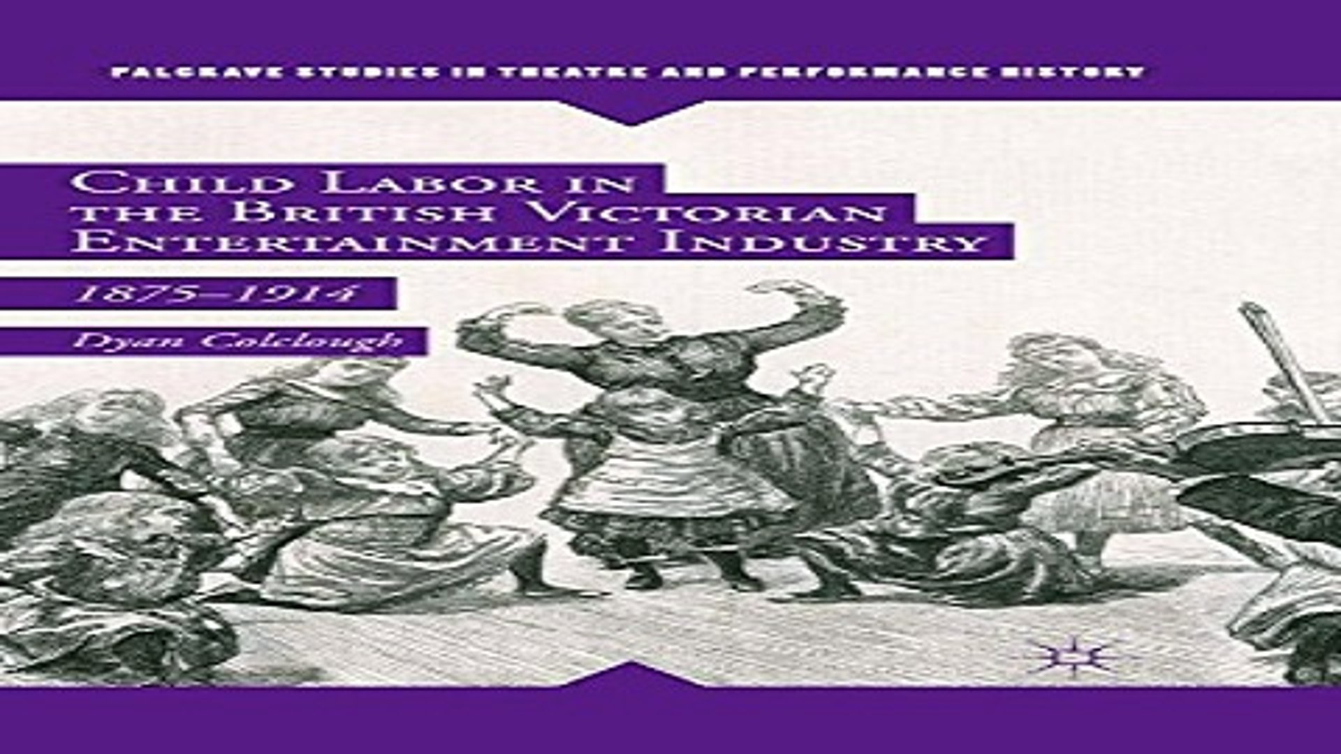 Download Child Labor in the British Victorian Entertainment Industry  1875 1914  Palgrave Studies