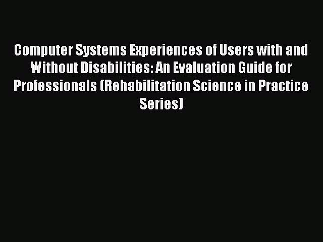 Read Computer Systems Experiences of Users with and Without Disabilities: An Evaluation Guide