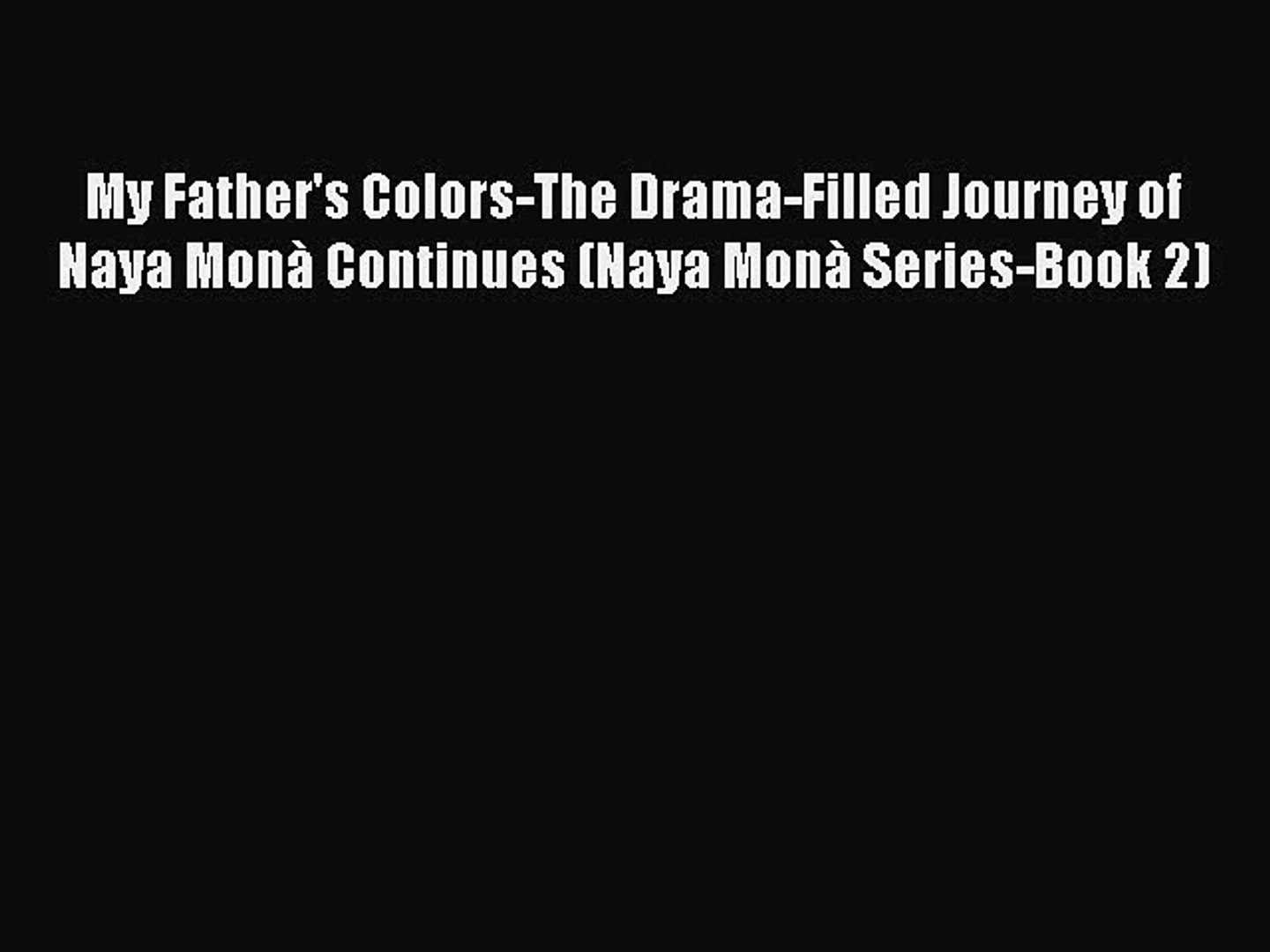 [Read book] My Father's Colors-The Drama-Filled Journey of Naya Monà Continues (Naya Monà Serie