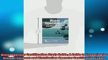 FREE DOWNLOAD  Water Operator Certification Study Guide A Guide to Preparing for Water Treatment and  BOOK ONLINE