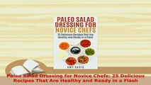 PDF  Paleo Salad Dressing for Novice Chefs 25 Delicious Recipes That Are Healthy and Ready in PDF Online