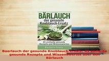 Download  Baerlauch der gesunde KnoblauchErsatz 45 einfache gesunde Rezepte und Wissenswertes über Read Online