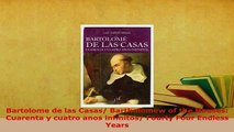 Download  Bartolome de las Casas Bartholomew of the Houses Cuarenta y cuatro anos infinitos  Read Online