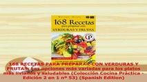 PDF  168 RECETAS PARA PREPARAR CON VERDURAS Y FRUTAS Las opciones más variadas para los platos PDF Online