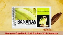 Download  Bananas Cookbook 101 Recipes With Bananas Read Full Ebook