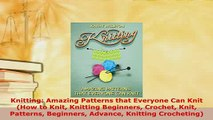 Download  Knitting Amazing Patterns that Everyone Can Knit How to Knit Knitting Beginners Crochet  EBook