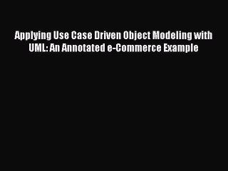 Applying Use Case Driven Object Modeling with UML: An Annotated e-Commerce Example