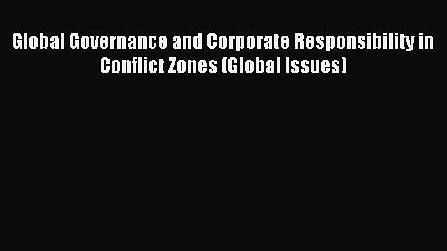 Read Global Governance and Corporate Responsibility in Conflict Zones (Global Issues) Ebook