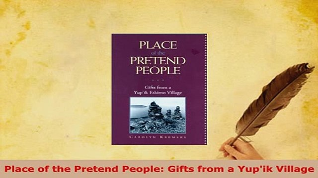 PDF Place of the Pretend People Gifts from a Yupik Village Ebook