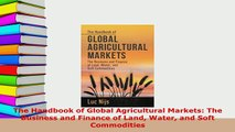 PDF  The Handbook of Global Agricultural Markets The Business and Finance of Land Water and Read Full Ebook