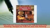Download  The Folk Art HouseDesigns for Folk Art and Tole Painting Designs for Folk Art and Tole Download Full Ebook