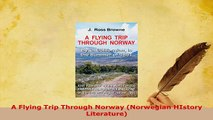 Download  A Flying Trip Through Norway Norwegian HIstory Literature Read Online
