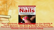 Download  How to Airbrush Nails Learn How You Can Quickly  Easily Airbrush Your Nails The Right PDF Full Ebook