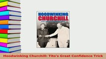 Download  Hoodwinking Churchill Titos Great Confidence Trick Free Books