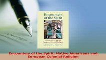 Download  Encounters of the Spirit Native Americans and European Colonial Religion Free Books