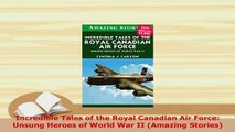 PDF  Incredible Tales of the Royal Canadian Air Force Unsung Heroes of World War II Amazing Read Online