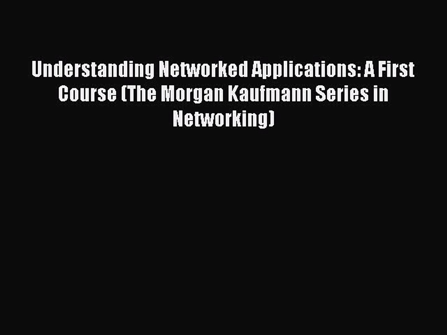 Understanding Networked Applications: A First Course (The Morgan Kaufmann Series in Networking)