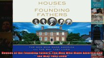 Read  Houses of the Founding Fathers The Men Who Made America and the Way They Lived  Full EBook