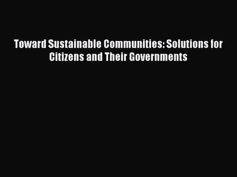 PDF Toward Sustainable Communities: Solutions for Citizens and Their Governments Free Books