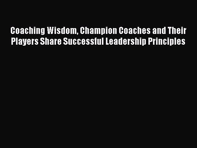 Read Coaching Wisdom Champion Coaches and Their Players Share Successful Leadership Principles