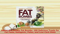 PDF  Sweet and Savory Fat Bombs 100 Delicious Treats for Fat Fasts Ketogenic Paleo and Download Online
