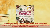 Read  The AllergyFree Family Cookbook 100 delicious recipes free from dairy eggs peanuts tree Ebook Free
