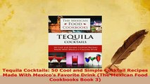 PDF  Tequila Cocktails 50 Cool and Simple Cocktail Recipes Made With Mexicos Favorite Drink Read Online