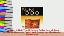 Download  The Rum 1000 The Ultimate Collection of Rum Cocktails Recipes Facts and Resources Ebook