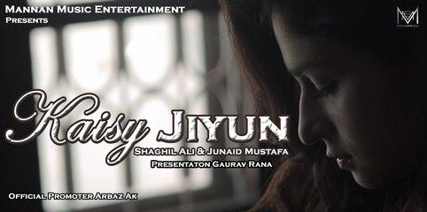 Kaisy Jiyun I Kashif Ali Feat Shaghil Ali I Mannan Music I Latest New Hindi Songs