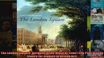 Read  The London Square Gardens in the Midst of Town The Paul Mellon Centre for Studies in  Full EBook