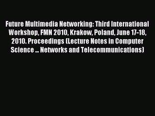 Read Future Multimedia Networking: Third International Workshop FMN 2010 Krakow Poland June