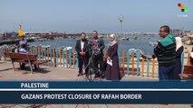 Palestine: Gazans Protest Closure of Rafah Border