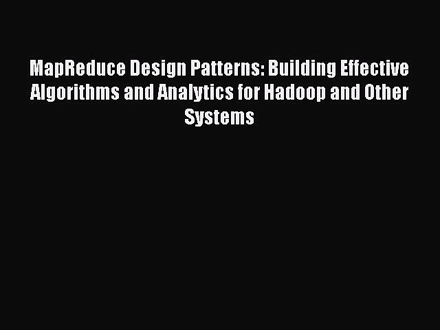 [PDF] MapReduce Design Patterns: Building Effective Algorithms and Analytics for Hadoop and