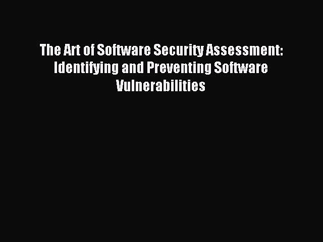 Download The Art of Software Security Assessment: Identifying and Preventing Software Vulnerabilities