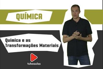 Química - Aula 1 - Química e as Transformações Materiais | TuboAulas