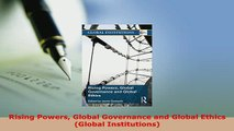 PDF  Rising Powers Global Governance and Global Ethics Global Institutions Read Full Ebook