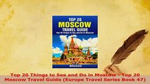 PDF  Top 20 Things to See and Do in Moscow  Top 20 Moscow Travel Guide Europe Travel Series Read Online