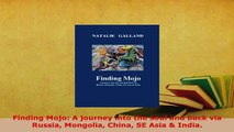 PDF  Finding Mojo A journey into the soul and back via Russia Mongolia China SE Asia  India Download Online