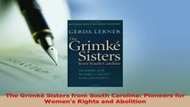 Download  The Grimké Sisters from South Carolina Pioneers for Womens Rights and Abolition Download Full Ebook