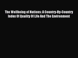 Read The Wellbeing of Nations: A Country-By-Country Index Of Quality Of Life And The Environment