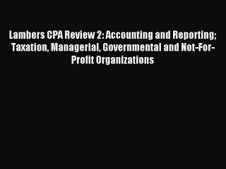 Read Lambers CPA Review 2: Accounting and Reporting Taxation Managerial Governmental and Not-For-Profit