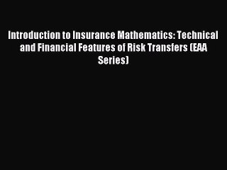 Read Introduction to Insurance Mathematics: Technical and Financial Features of Risk Transfers