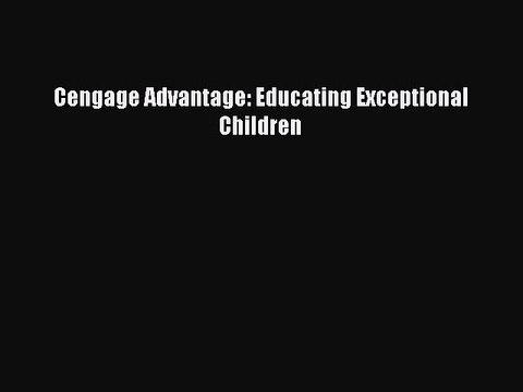 Read Cengage Advantage: Educating Exceptional Children PDF Online