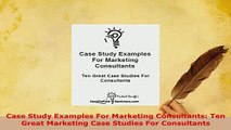 PDF  Case Study Examples For Marketing Consultants Ten Great Marketing Case Studies For Download Online