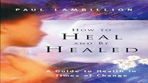 Download How to Heal and Be Healed   A Guide to Health in Times of Change  Using Subtle Energies