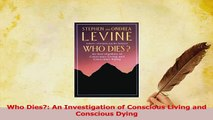Read  Who Dies An Investigation of Conscious Living and Conscious Dying PDF Free