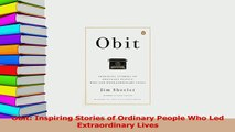 PDF  Obit Inspiring Stories of Ordinary People Who Led Extraordinary Lives Download Full Ebook